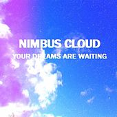 Your Dreams Are Waiting by Nimbus Cloud