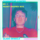 Heart-Shaped Box (Quarantine Covers Ep. 1) by Glass Animals