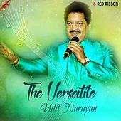 The Versatile Udit Narayan by Udit Narayan