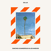 Dancing is Dangerous in Los Angeles by De Lux