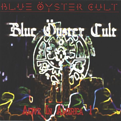 Alive In America: Pt. 1 by Blue Oyster Cult