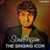 Sonu Nigam- The Singing Icon by Sonu Nigam