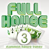 Full House, Vol. 3 (Slammin Hpouse Tunes) by Various Artists