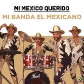 Mi Mexico Querido by Mi Banda El Mexicano
