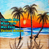 Classic Hits When Life Was Easy de Various Artists