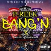 Bang'n (feat. Da 'Unda' Dogg, Bandana Tha Rag & Richard Coleman) de P-Reek