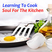 Learning To Cook Soul For The Kitchen by Various Artists