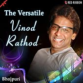 The Versatile Vinod Rathod (Bhojpuri) by Vinod Rathod