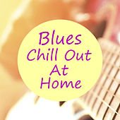 Blues Chill Out At Home de Various Artists
