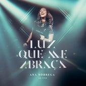 Luz Que Me Abraça (Ao Vivo) by Ana Nóbrega