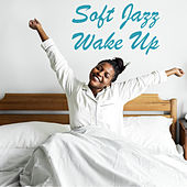 Soft Jazz Wake Up by Various Artists