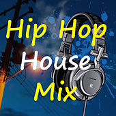 Hip Hop House Mix by Various Artists
