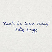Can't Be There Today de Billy Bragg