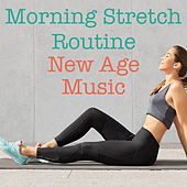 Morning Stretch Routine New Age Music by Various Artists