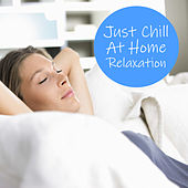 Just Chill At Home Relaxation by Various Artists