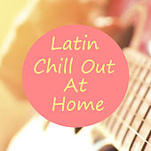 Latin Chill Out At Home by Various Artists