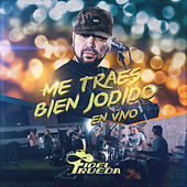 Me Traes Bien Jodido (En Vivo) de Fidel Rueda