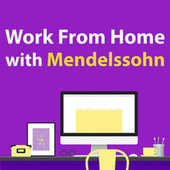 Work From Home With Mendelssohn by Felix Mendelssohn