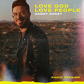 Love God Love People (Radio Version) by Danny Gokey