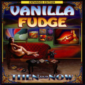 Then and Now by Vanilla Fudge