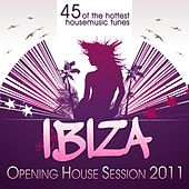 Ibiza Opening House Session 2011 (45 of the Hottest Housemusic Tunes) von Various Artists
