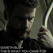 This Is What You Came For by Gareth Bush