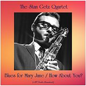 Blues for Mary Jane / How About You? (All Tracks Remastered) by Stan Getz