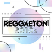 Reggaeton 2010s von Various Artists