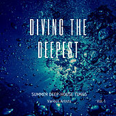 Diving The Deepest (Summer Deep-House Tunes), Vol. 1 by Various Artists