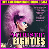 Acoustic Eighties Live Broadcasts (Live) by Various Artists