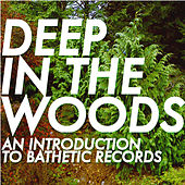 Deep In The Woods: An Introduction to Bathetic Records by Various Artists