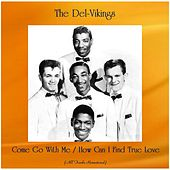 Come Go With Me / How Can I Find True Love (All Tracks Remastered) de The Del-Vikings