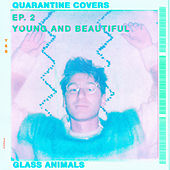 Young And Beautiful (Quarantine Covers Ep. 2) von Glass Animals