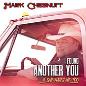 I Found Another You (& She Hates Me Too) de Mark Chesnutt
