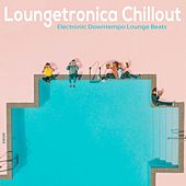 Loungetronica Chillout (Electronic Downtempo Lounge Beats) by Talking Toy, Electric Echoes, Massive Gold, Loretta Crouch, College Of Dreams, Moon Pub, Elektroschall, Low Couture, Children Of The Cosmos, Gwendolyn Simone, Amir Continentale, Kling One, Robert J. Wilson, From A To A