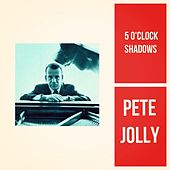 5 O'clock Shadows by Pete Jolly
