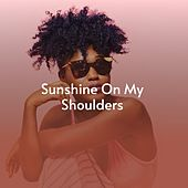 Sunshine on My Shoulders by Nelson Eddy, Ace Cannon, Bonnie Lane, Bobby Vee, The Barry Sisters, Rosemary Clooney, Doris Day, Miklós Rózsa, Ruby Winters, The Shangri-Las, Sandy Posey, The Mellokings, Barry Mann