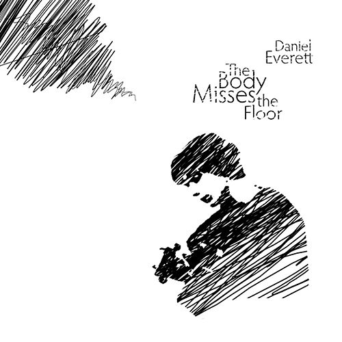 The Body Misses the Floor by Daniel Everett
