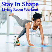 Stay In Shape Living Room Workout de Various Artists