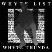 WHYTE LIST by Whyte Thunda