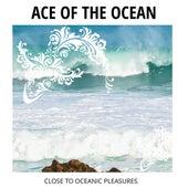 Ace Of The Ocean - Close To Oceanic Pleasures de Various
