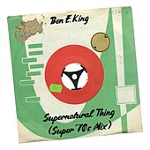 Supernatural Thing (Super '70s Mix) by Ben E. King