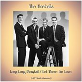 Long Long Ponytail / Let There Be Love (All Tracks Remastered) von The Fireballs