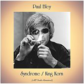 Syndrome / King Korn (All Tracks Remastered) by Paul Bley
