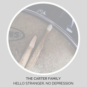 Hello Stranger, No Depression by The Carter Family