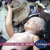 Nothing Can Be Saved by Univaque