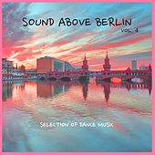 Sound Above Berlin, Vol. 4 - Selection of Dance Music by Various Artists