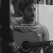 When You Love Someone Else (Acoustic) by Benjamin Roustaing