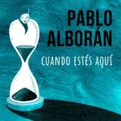 Cuando estés aquí de Pablo Alborán