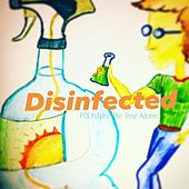 Disinfected by The Real Adonis
